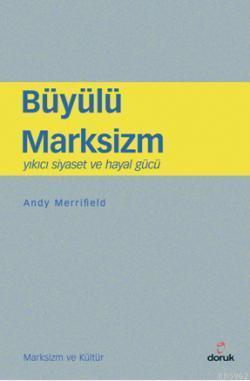 Büyülü Marksizm; Yıkıcı Siyaset ve Hayal Gücü