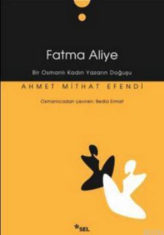 Fatma Aliye; Bir Osmanlı Kadın Yazarın Doğuşu