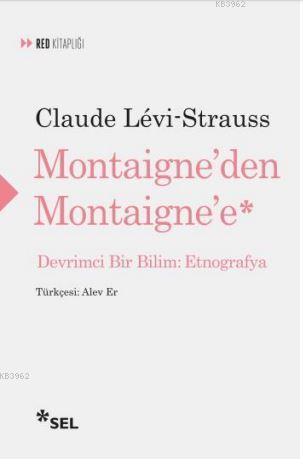 Montaigne'den Montaigne'e; Devrimci Bir Bilim: Etnografya