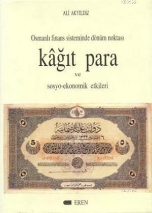 Kağıt Para ve Sosyo-Ekonomik Etkileri; Osmanlı Finans Sistemi Dönüm Noktası