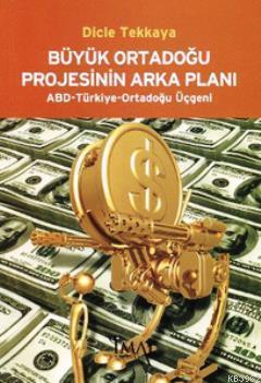 Büyük Ortadoğu Projesinin Arka Planı; ABD-Türkiye-Ortadoğu Üçgeni