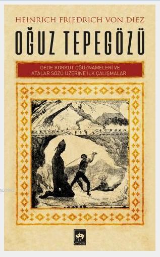 Oğuz Tepegözü - Heinrich Friedrich Von Diez; Dede Korkut Oğuznameleri ve Atalar Sözü Üzerine İlk Çalışmalar