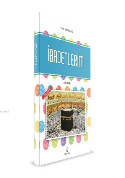İbadetlerim - Dinim İslam Serisi 2