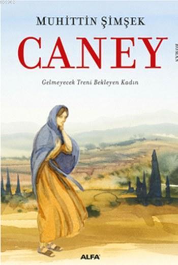 Caney; Gelmeyecek Treni Bekleyen Kadın