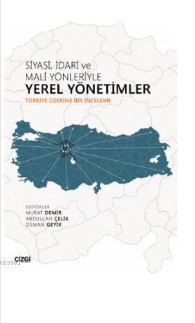 Siyasi, İdari ve Mali Yönleriyle Yerel Yönetimler (Türkiye Üzerine Bir İnceleme)