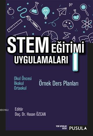 STEM Eğitimi Uygulamaları 1; Okul Öncesi - İlkokul - Ortaokul Örnek Ders Planları