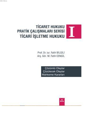 Ticaret Hukuku Pratik Çalışmaları Serisi; Ticari İşletme Hukuku