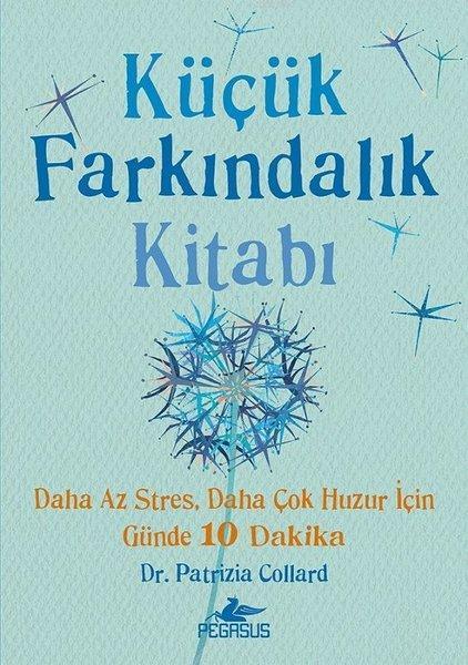 Küçük Farkındalık Kitabı; Daha Az Stres Daha Çok Huzur için Günde 10 Dakika