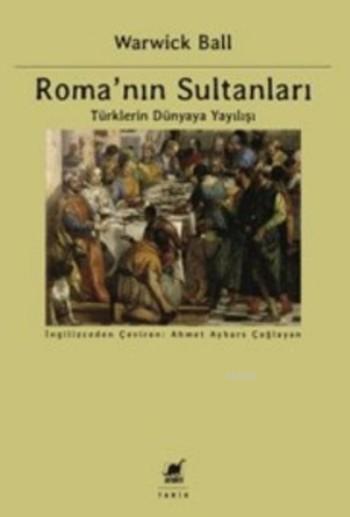 Roma'nın Sultanları; Türklerin Dünyaya Yayılışı