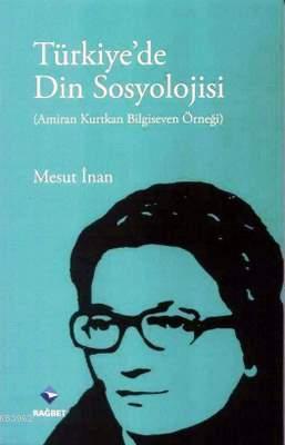 Türkiye'de Din Sosyolojisi; (Amiran Kurtkan Bilgeseven Örneği)