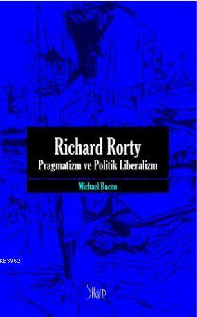 Richard Rorty| Pragmatizm ve Politik Liberalizm