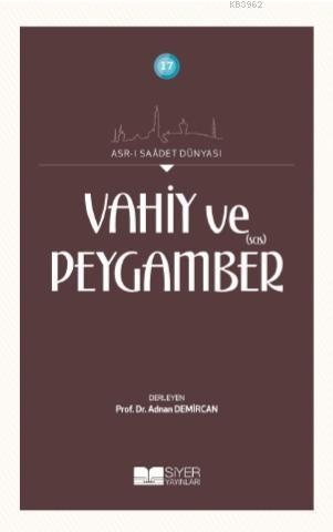 Vahiy ve Peygamber (Sas); Asr-ı Saadet Dünyası (17)