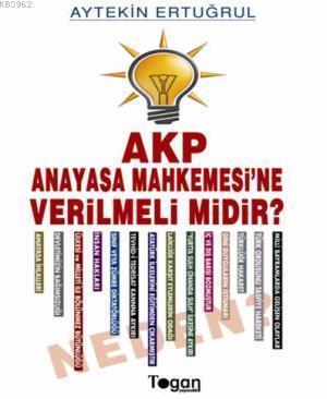 AKP Anayasa Mahkemesi'ne Verilmeli Midir? Neden?