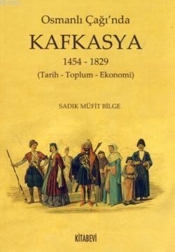 Osmanlı Çağı'nda Kafkasya; 1454-1829 (Tarih-Toplum-Ekonomi)