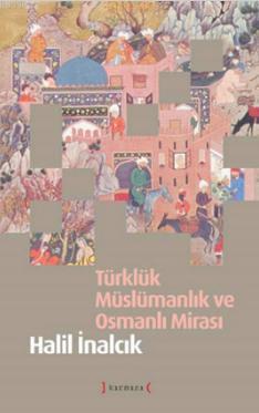 Türklük Müslümanlık ve Osmanlı Mirası (Ciltli)