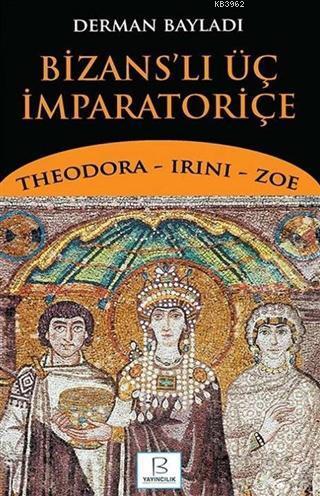 Bizans'lı Üç İmparatoriçe; Theodora - Irini - Zoe
