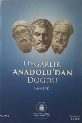 Uygarlık Anadolu'dan Doğdu