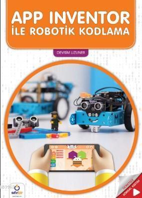 App İnventor İle Robotik Kodlama; Hd Eğitim Videoları İle