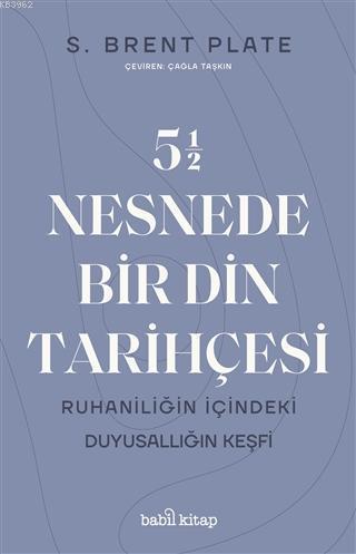 5,5 Nesnede Bir Din Tarihçesi; Ruhaniliğin İçindeki Duyusallığın Keşfi
