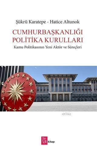 Cumhurbaşkanlığı Politika Kurulları; Kamu Politikasının Yeni Aktör ve Süreçleri