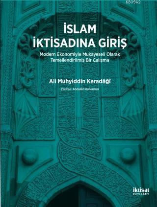 İslam İktisadına Giriş; Modern Ekonomiyle Mukayeseli Olarak Temellendirilmiş Bir Çalışma