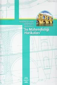 Anadolu'da Antik Dönemden Günümüze Su Mühendisliği Harikaları