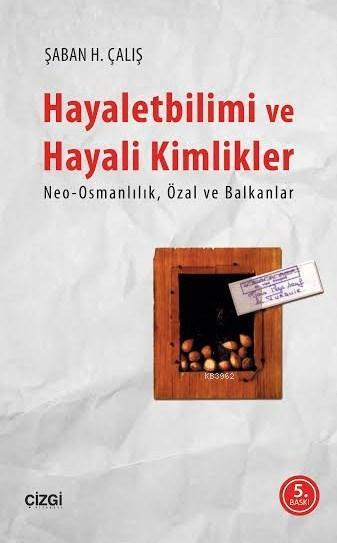 Hayaletbilimi ve Hayali Kimlikler; Neo-Osmanlılık Özal ve Balkanlar