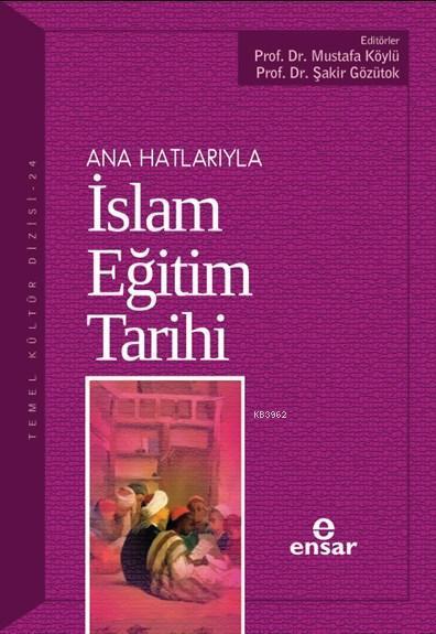 Anahatlarıyla İslam Eğitim Tarihi