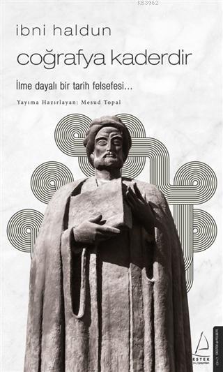 İbni Haldun - Coğrafya Kaderdir; İlme Dayalı Bir Tarih Felsefesi