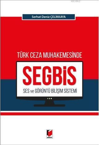 Türk Ceza Muhakemesinde Ses ve Görüntü Bilişim Sistemi (SEGBİS)