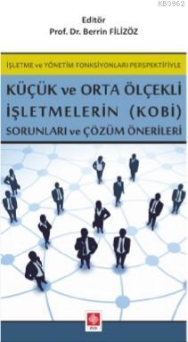 İşletme ve Yönetim Fonksiyonları Perspektifiyle Küçük ve Orta Ölçekli; İşletmelerin (KOBİ) Sorunları ve Çözüm Önerileri