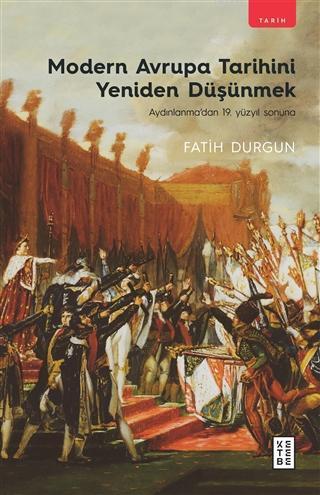 Modern Avrupa Tarihini Yeniden Düşünmek; Aydınlanma'dan 19. Yüzyıl Sonuna