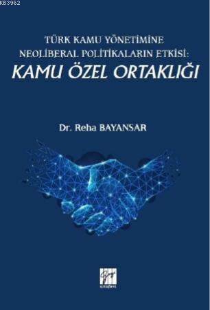 Türk Kamu Yönetimine Neoliberal Politikaların Etkisi: Kamu Özel Ortaklığı