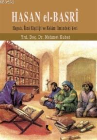 Hasan El-basri; Hayatı, İlmi Kişiliği ve Kelam İlmindeki Yeri