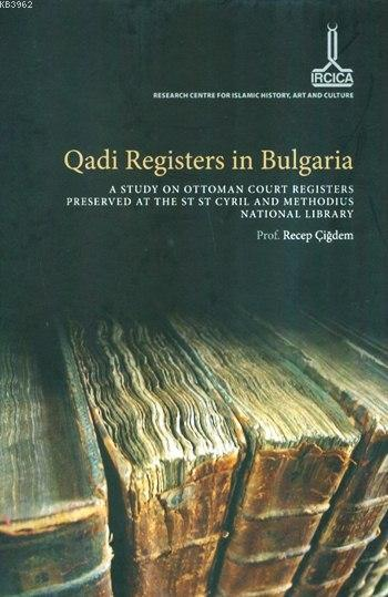 Qadi Registers in Bulgaria (Ciltli); A Study on Ottoman Court Registers Preserved at The St St Cyril and Methodius National Library