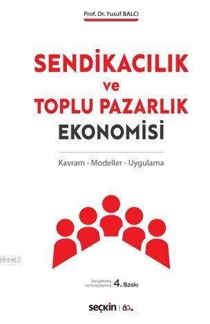 Sendikacılık ve Toplu Pazarlık Ekonomisi; Kavram - Modeller - Uygulama