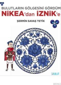 Bulutların Gölgesini Gördüm Nikea'dan İznik'e