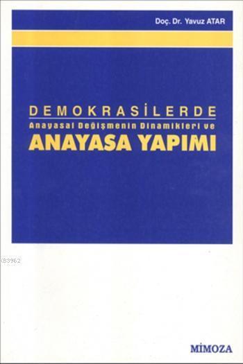 Demokrasilerde Anayasal Değişmenin Dinamikleri ve Anayasa Yapımı