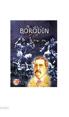 Aleksandır Borodin; Yaşamı ve Eserleri