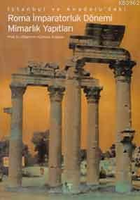İstanbul ve Anadoludaki Roma İmparatorluk Dönemi Mimarlık Yapıtları