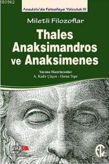 Miletli Filozoflar - Thales, Anaksimandros ve Anaksimines