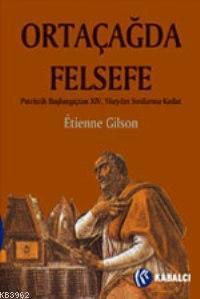Ortaçağda Felsefe; Patristik Başlangıçtan Xıv. Yüzyılın Sonlarına Kadar