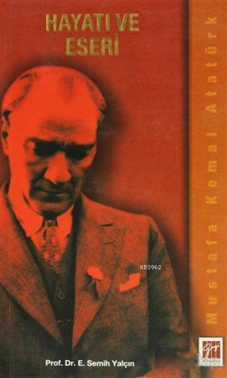 Mustafa Kemal Atatürk Hayatı ve Eseri