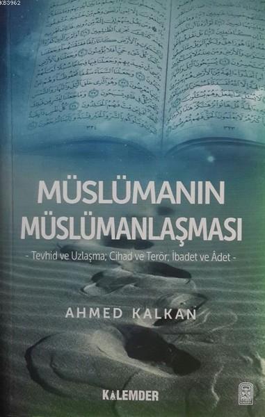 Müslümanın Müslümanlaşması; Tevhid ve Uzlaşma Cihad ve Terör İbadet ve Adet