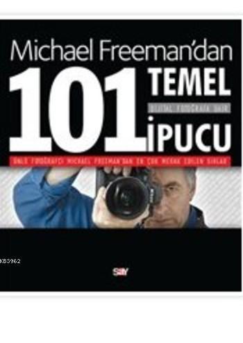 Michael Freman'dan Dijital Fotoğrafa Dair 101 Temel İpucu