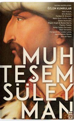 Muhteşem Süleyman; Kanuni Sultan Süleyman'ı hem Doğu'dan hem de Batı'dan okumak!!