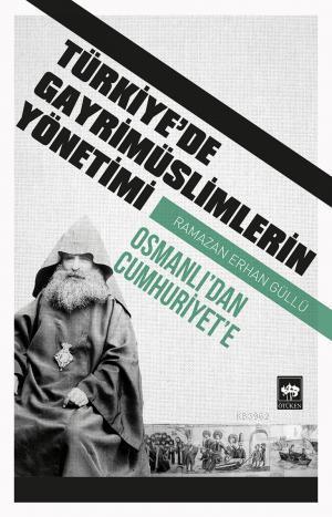 Türkiye'de Gayrimüslimlerin Yönetimi; Osmanlı'dan Cumhuriyet'e