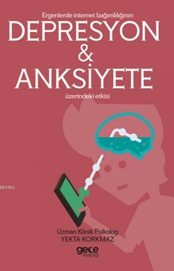 Ergenlerde İnternet Bağımşığının Depresyon ve Anksiyete Etkisi