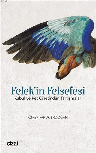 Felek'in Felsefesi; Kabul ve Ret Cihetinden Tartışmalar