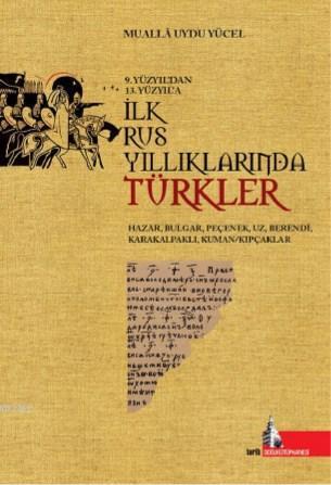 İlk Rus Yıllıklarında Türkler; 9.yy'dan 13.yy'a
